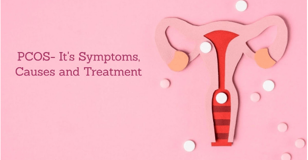PCOS - Its Symptoms, Causes and Treatment