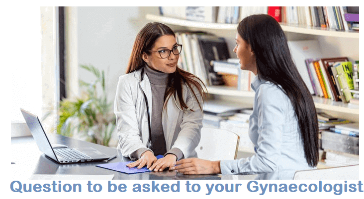 Question to be asked to your Gynaecologist